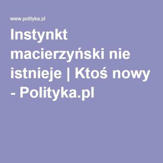 Instynkt macierzyński nie istnieje | Ktoś nowy - Polityka.pl