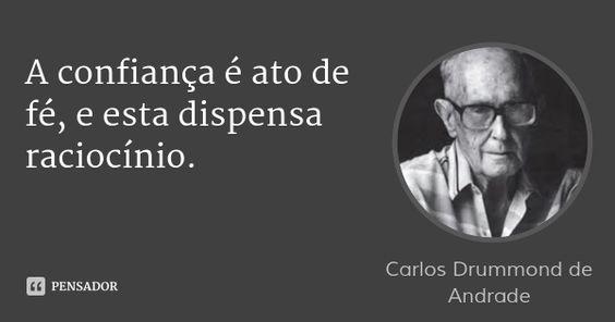 A confiança é ato de fé, e esta dispensa raciocínio. — Carlos Drummond de Andrade