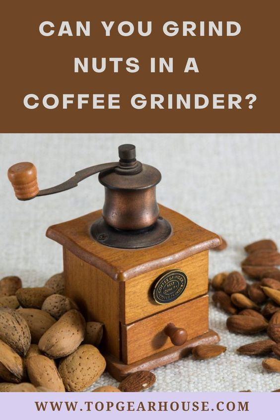 Can you Grind Nuts in a Coffee Grinder