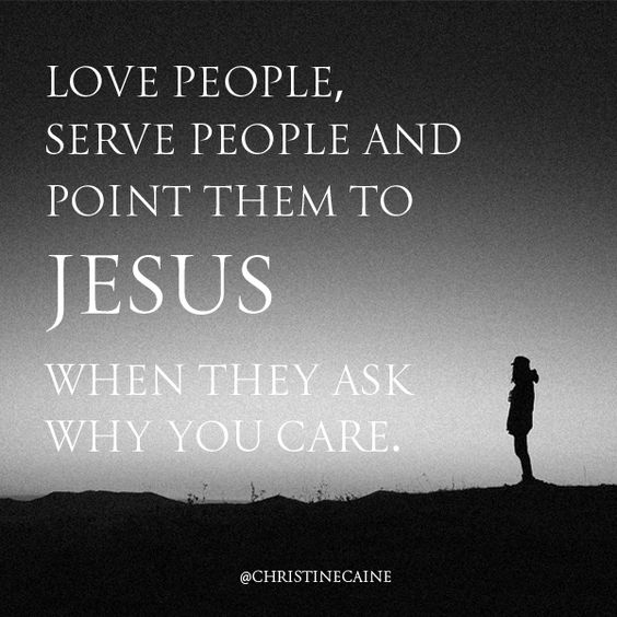 Love people, serve people and point them to Jesus when they ask why you care.