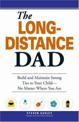 """The long-distance dad : how you can be there for you child -- whether divorced, deployed, or on the road"" / by Steven Ashley with Philip S. Hall, Ph.D."