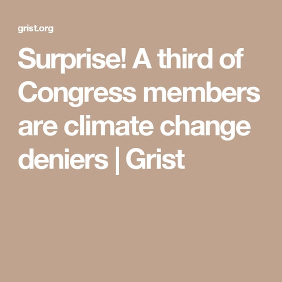Surprise! A third of Congress members are climate change deniers | Grist