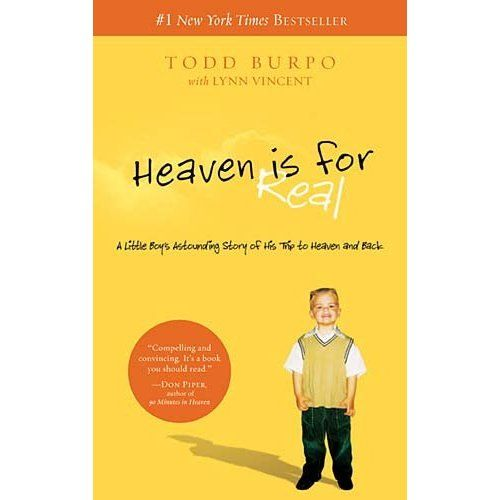 Heaven is for Real.. the story of a boy's journey to heaven and back.