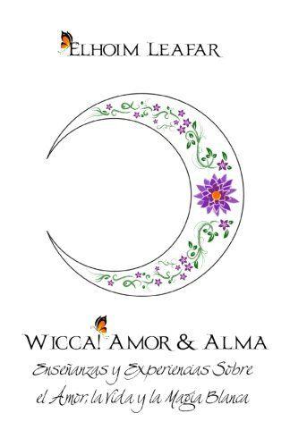 Download free Wicca! Amor & Alma: EnseÃanzas y Experiencias Sobre el Amor la Vida y la Magia Blanca (Spanish Edition) pdf