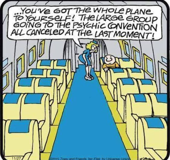 You've got the whole plane to yourself. Psychic convention cancelled at the last minute.