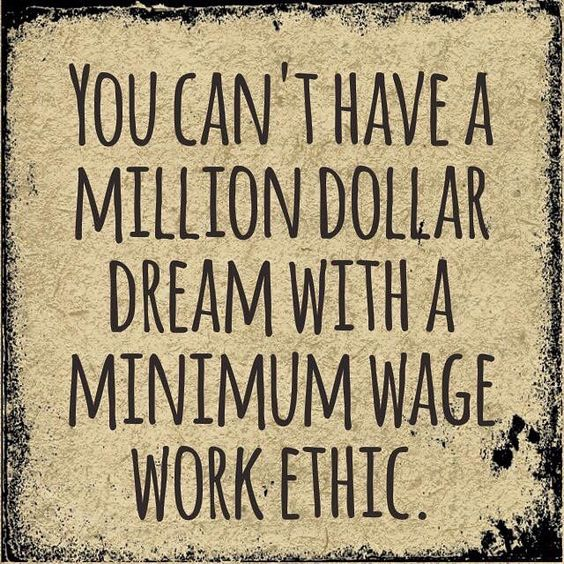 REMINDER: You can't have a million dollar dream with a minimum wage work ethic.  #365DaysOfAwesome