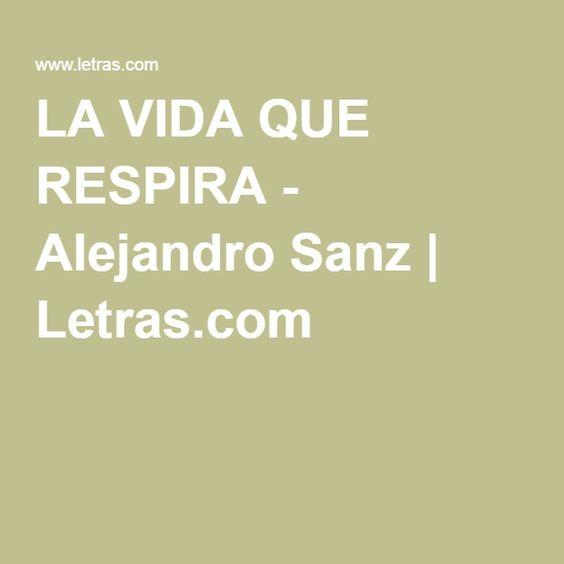 LA VIDA QUE RESPIRA - Alejandro Sanz | Letras.com