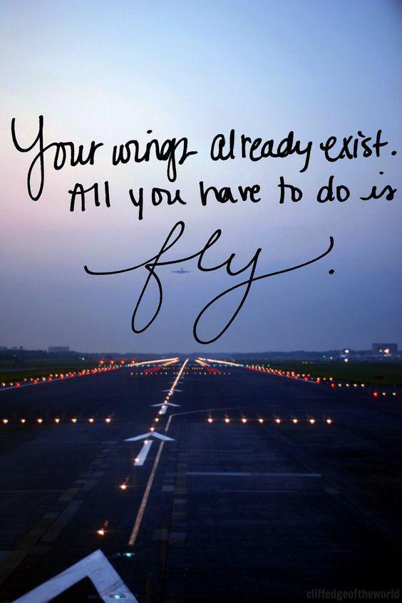 Deine Flügel existieren bereits. Alles was Du tun musst, ist sie auszubreiten.