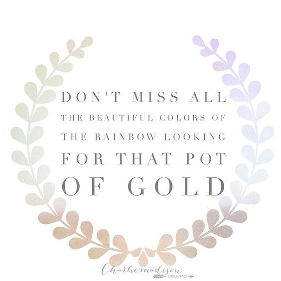 """Don't miss all the beautiful colors of the rainbow looking for that pot of gold!"""
