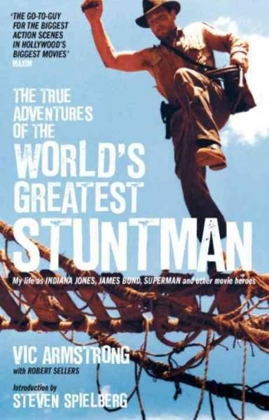 The True Adventures of the World's Greatest Stuntman: My Life As Indiana Jones, James Bond, Superman and Other Mo...