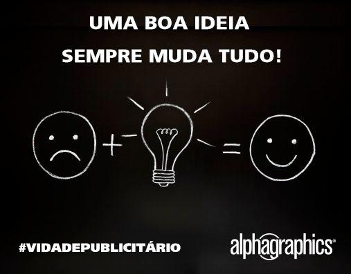 Uma boa ideia muda o humor de qualquer pessoa! #AlphaGraphics #VidadePublicitário