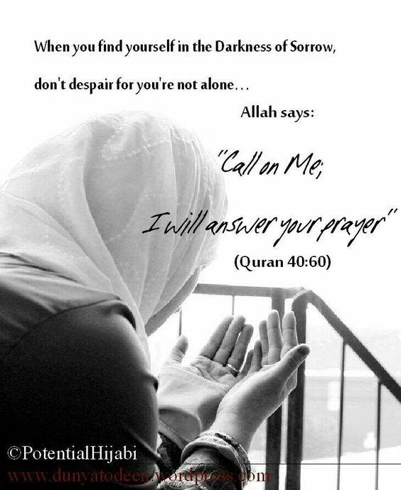 When you find yourself in the darkness of sorrow, don't despair for you're not alone. Allah s.w.t says call on me, I will answer your prayer.