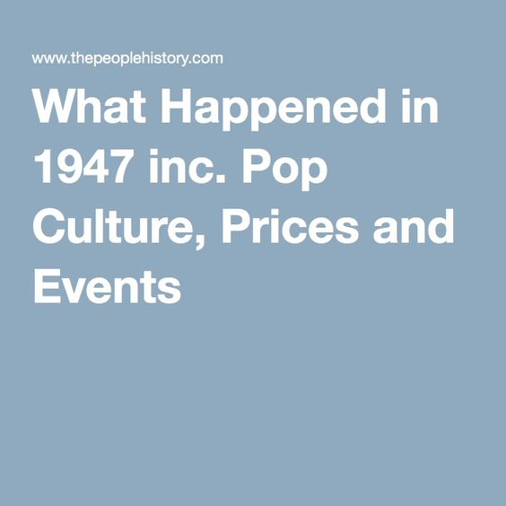 What Happened in 1947 inc. Pop Culture, Prices and Events