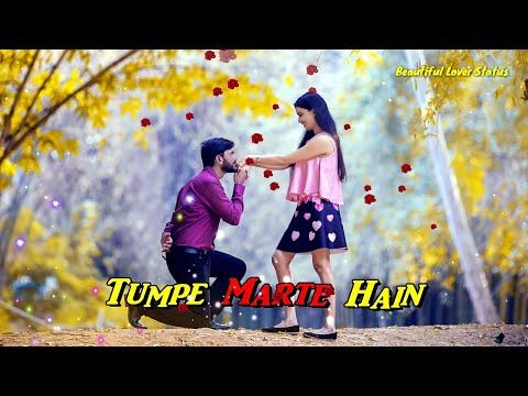 Tumpe Marte Hain Hum Mar Jayenge Love Song Whatsapp Status