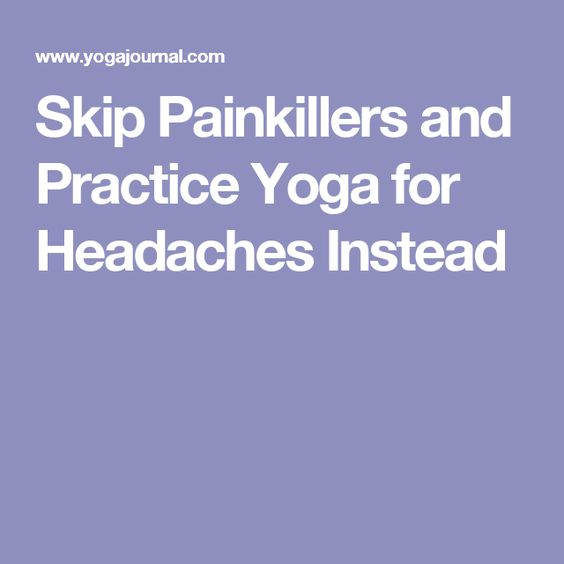 Skip Painkillers and Practice Yoga for Headaches Instead