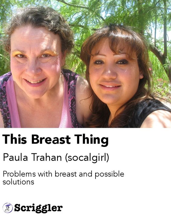 This Breast Thing by Paula Trahan (socalgirl) https://scriggler.com/detailPost/poetry/37618