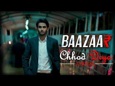 Arijit Singh Chhod Diya Bazaar Movie Lyrical Full Song Youtube Songs Audio Songs Mp3 Song Download