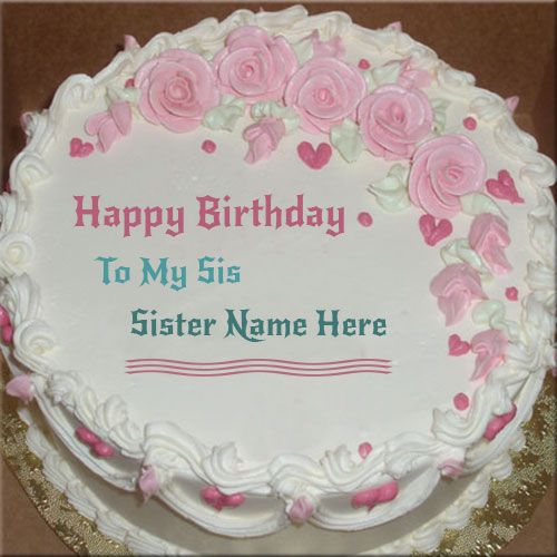 Write Name On Happy Birthday Cake For Sister Happy Birthday Sister Cake Happy Birthday Cakes Happy Birthday Cake Pictures