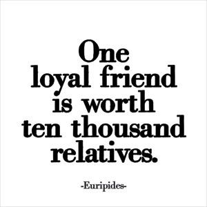Well said I can count those friends with less than half of my hand