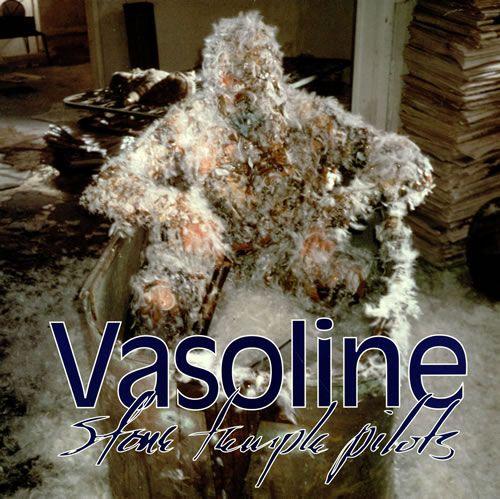 Stone Temple Pilots.......Vasoline