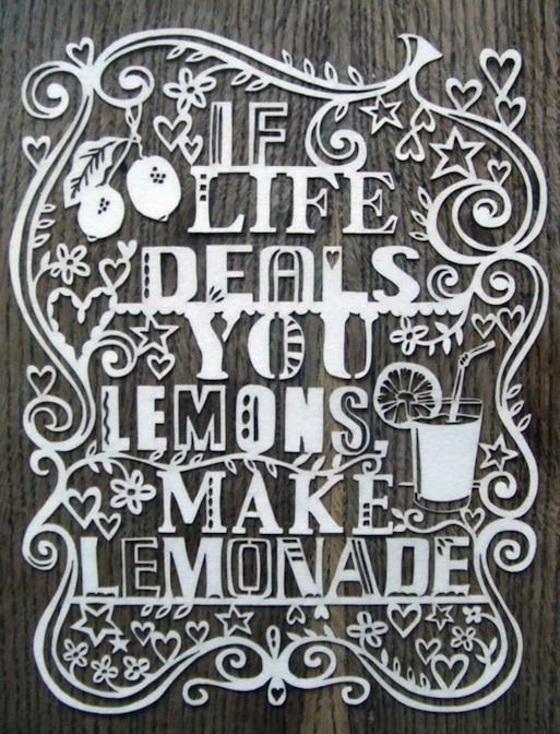 made by julene: Paper Cut, Lemonade Papercut, Paper Art, Typography Design, Life S Lemons, Laser Cut Paper, Life Deals, Best Quotes