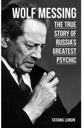 story. Tatiana Lungin Wolf Messing : The True of Russias Greatest Psychic