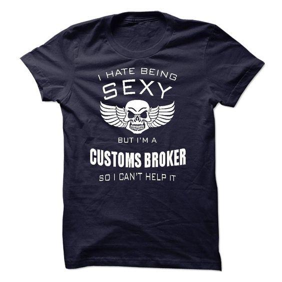 I hate being sexy I am a CUSTOMS BROKER T Shirt, Hoodie, Sweatshirt. Check price ==► http://www.sunshirts.xyz/?p=130149