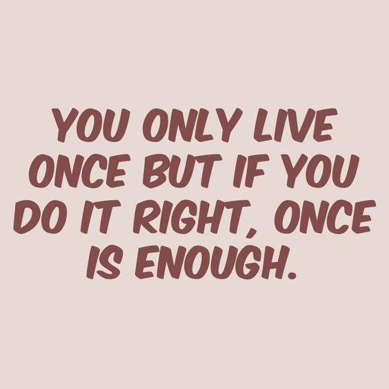 You only live once but if you do it right, once is enough. #inspiration #motivation