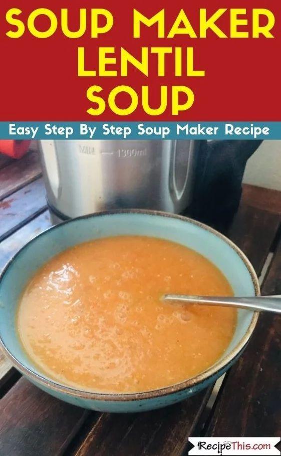Soup Maker Lentil Soup Recipe Food Recipes Recipe Maker Soup Recipes