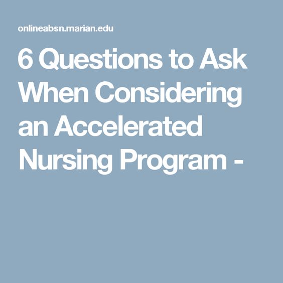 6 Questions to Ask When Considering an Accelerated Nursing Program -