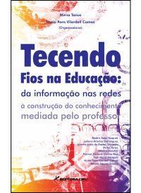 TECENDO FIOS NA EDUCAÇÃO:  da informação nas redes à construção do conhecimento mediada pelo professor