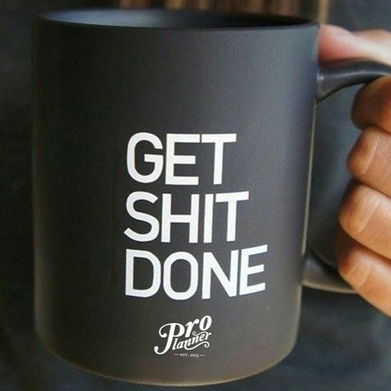 Woke up with this mentality right here. You either get shit done or you don't.  Mug available at:  www.proplanner.us by proplanner2015