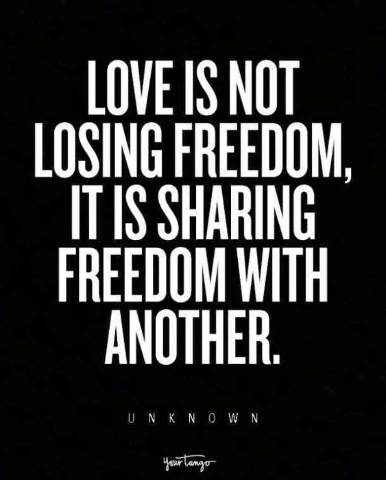 """Love is not losing freedom, it is sharing freedom with another."" — Unknown"