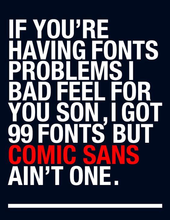 But Comic Sans aint one...