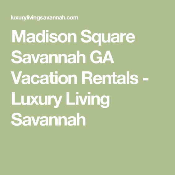 Madison Square Savannah GA Vacation Rentals - Luxury Living Savannah