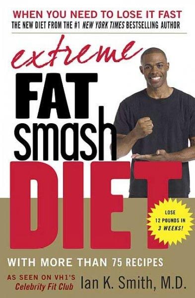 Dr. Ian Smiths Extreme Fat Smash Diet is safe, fast and ultra-effectivetaking his proven weight loss system to its hard core. No gimmicks, no denying yourself entire categories of food (like carbs), n