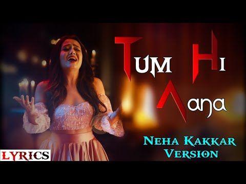 Lyrics Tum Hi Aana Neha Kakkar Version Jubin Nautiyal Payal Dev Youtube In 2020 Beautiful Songs Cover Songs Neha Kakkar