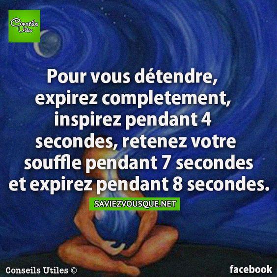 Pour vous détendre, expirez complètement, inspirez pendant 4 secondes, retenez votre souffle pendant 7 secondes et expirez pendant 8 secondes.   Saviez Vous Que?