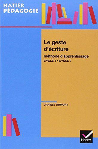Amazon.fr - Le geste d'écriture : Méthode d'apprentissage Cycle 1-Cycle 2 - Danièle Dumont - Livres: