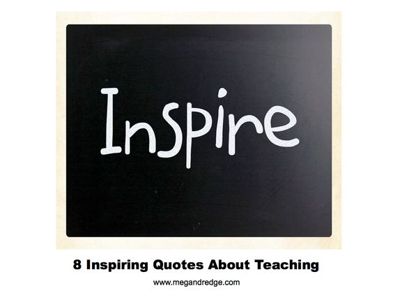 8 Inspiring Quotes About Teaching. Download and print this awesome pdf.
