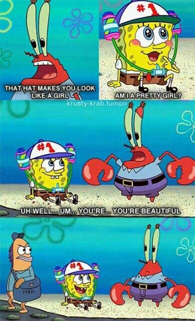 Spongebob Squarepants quote>>> omg look at the mail main! I need to watch every episode again so I can catch all these jokes!