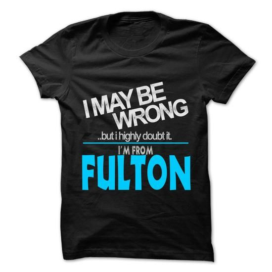 I May Be Wrong But I Highly Doubt It I am From... Fulto - #coworker gift #funny gift. TRY => https://www.sunfrog.com/LifeStyle/I-May-Be-Wrong-But-I-Highly-Doubt-It-I-am-From-Fulton--99-Cool-City-Shirt-.html?68278