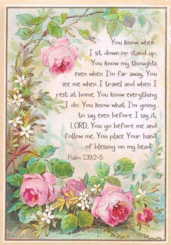 Rose flower stationery for Psalm 139:2-5 Words of comfort to those who love the LORD God: God' promise to always be with them. Same as Jesus's at end of Matthew (Lo I AM with you always). Same as James 4:8 - when we begin the first movement to draw near to God, He draws near to us. (And protects us from the EVIL we flee - verse 7). DdO:) MOST POPULAR RE-PINS - http://www.pinterest.com/DianaDeeOsborne/words-of-life/ - Psalm 139 also tells us each person was made special by God, in the womb.