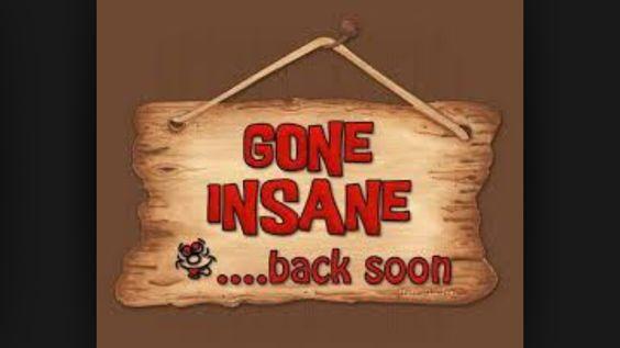 Gone insane