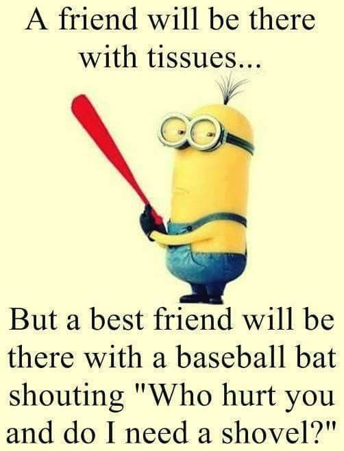 My Best Friend Is Exactly Like This Bestfriendfunnyquotes Friends Quotes Funny Minions Funny Funny Minion Quotes
