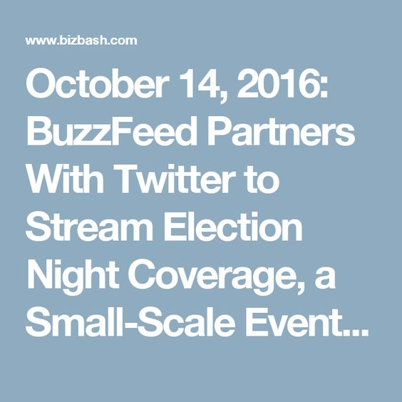 October 14, 2016: BuzzFeed Partners With Twitter to Stream Election Night Coverage, a Small-Scale Event Is Shaping California Music Festival Culture, How Curacao's Tourism Board Plans to Drive U.S. Visitors to the Island