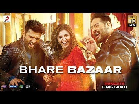 Bhare Bazaar – Namaste England| Arjun| Parineeti| Badshah