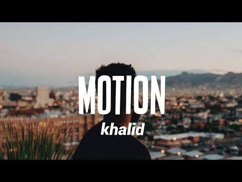 Khalid Motion Lyrics With Images Khalid