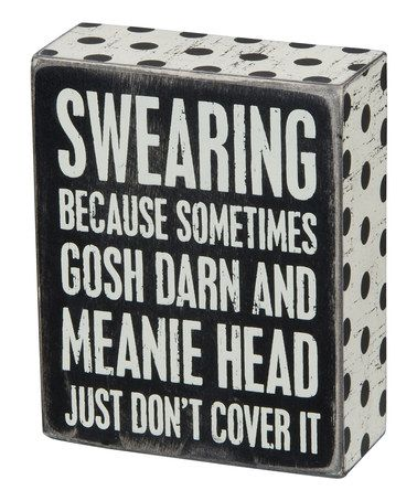 'Swearing' Box Sign #zulily #zulilyfinds.... Perhaps it's time for me to start swearing....