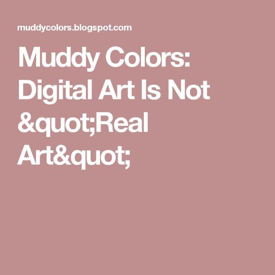 "Muddy Colors: Digital Art Is Not ""Real Art"""